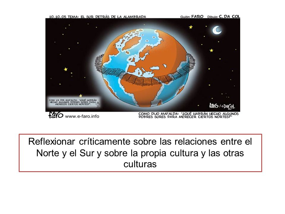 Reflexionar críticamente sobre las relaciones entre el Norte y el Sur y sobre la propia cultura y las otras culturas
