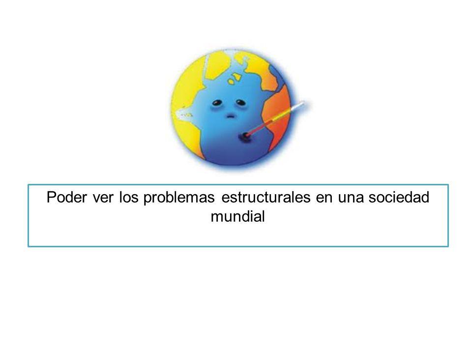 Poder ver los problemas estructurales en una sociedad mundial