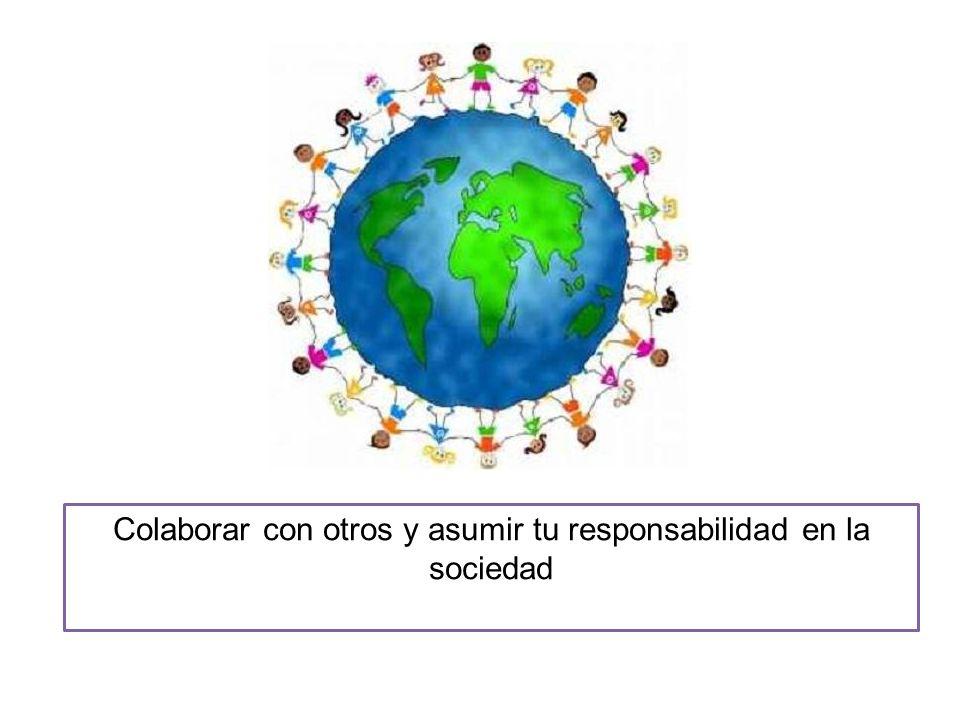 Colaborar con otros y asumir tu responsabilidad en la sociedad