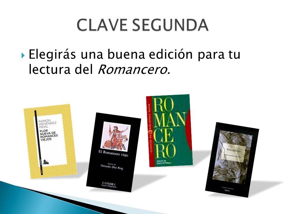 CLAVE SEGUNDA Elegirás una buena edición para tu lectura del Romancero.