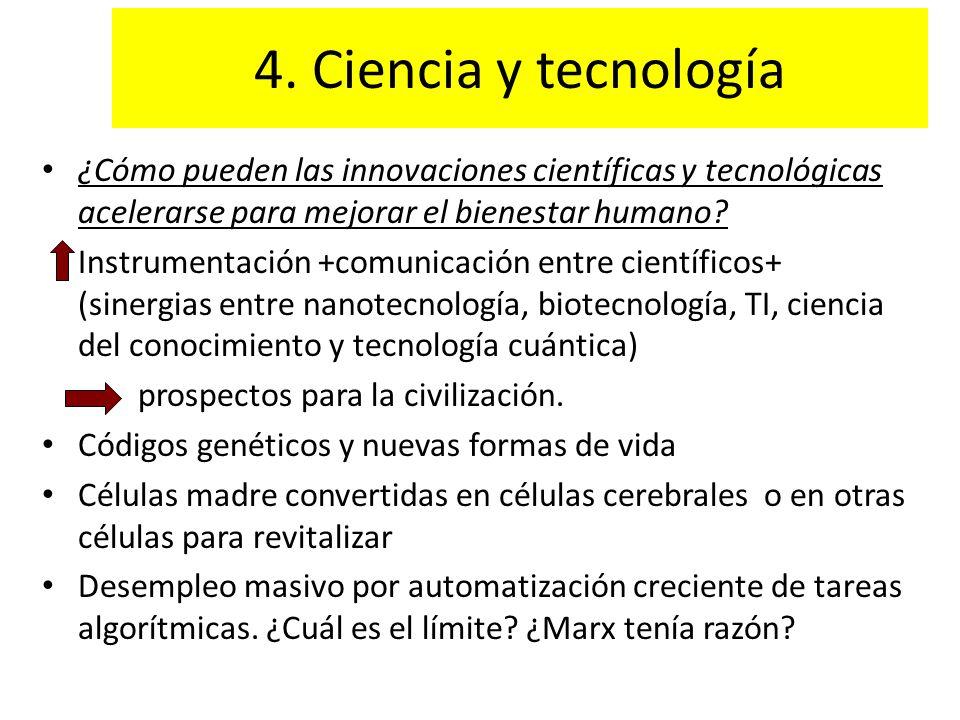 4. Ciencia y tecnología ¿Cómo pueden las innovaciones científicas y tecnológicas acelerarse para mejorar el bienestar humano