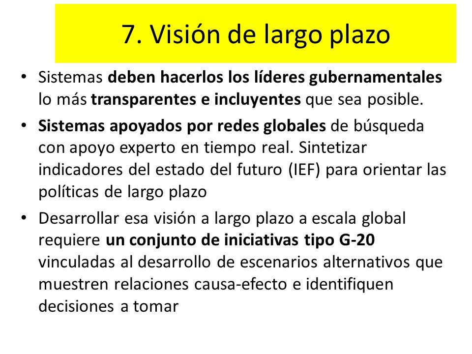 7. Visión de largo plazo Sistemas deben hacerlos los líderes gubernamentales lo más transparentes e incluyentes que sea posible.