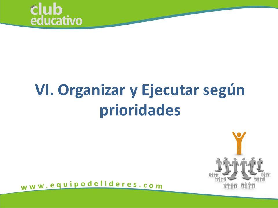 VI. Organizar y Ejecutar según prioridades