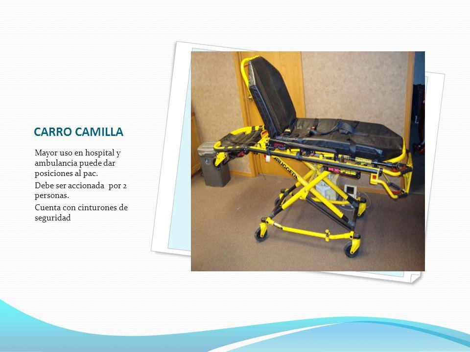 CARRO CAMILLA Mayor uso en hospital y ambulancia puede dar posiciones al pac. Debe ser accionada por 2 personas.