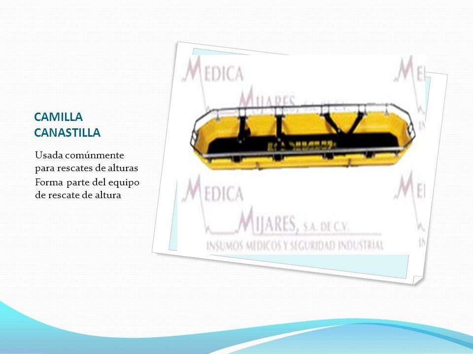 CAMILLA CANASTILLA Usada comúnmente para rescates de alturas
