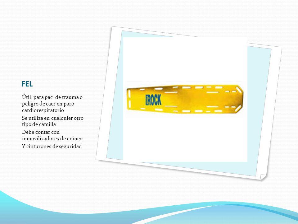 FEL Útil para pac de trauma o peligro de caer en paro cardiorespiratorio. Se utiliza en cualquier otro tipo de camilla.