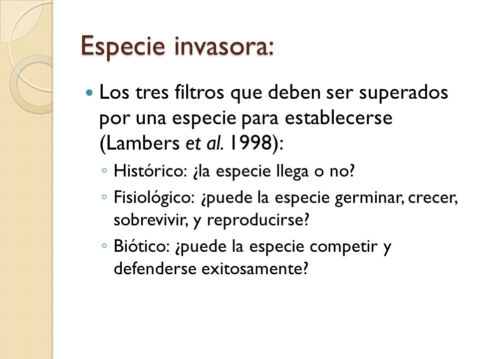 Especie invasora:Los tres filtros que deben ser superados por una especie para establecerse (Lambers et al. 1998):