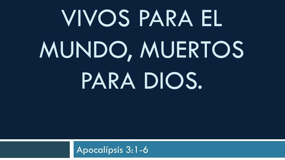 Vivos para el mundo, muertos para Dios.