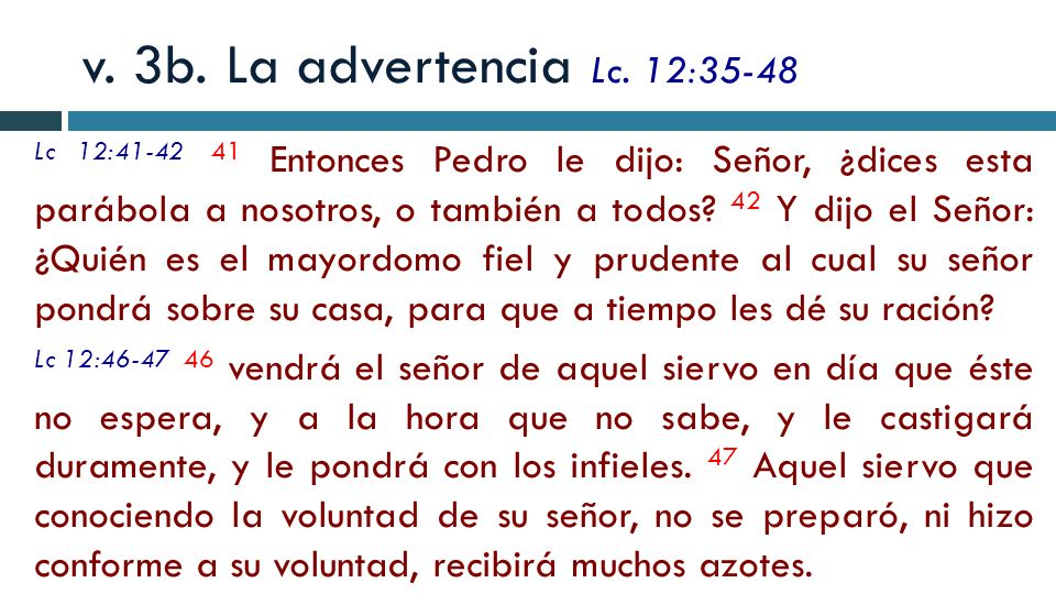 v. 3b. La advertencia Lc. 12:35-48