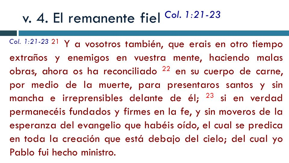 v. 4. El remanente fiel Col. 1:21-23