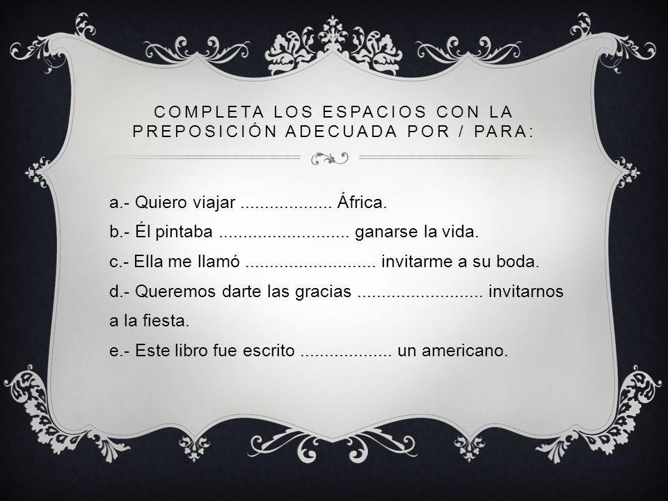 Completa los espacios con la preposición adecuada por / para: