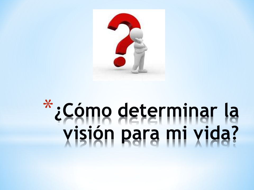 ¿Cómo determinar la visión para mi vida