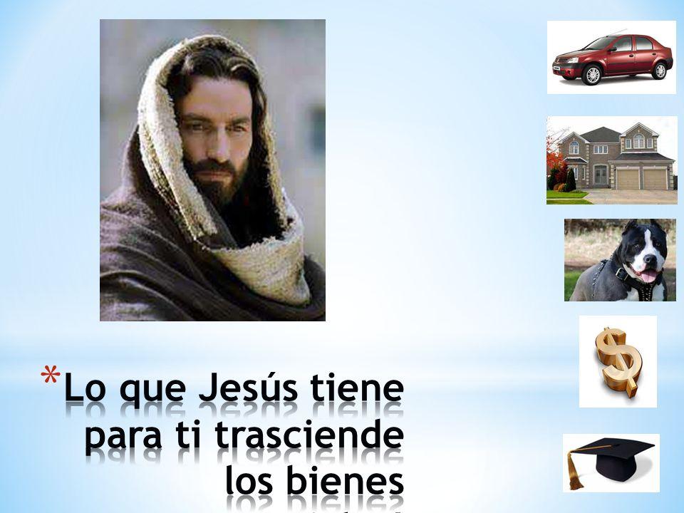 Lo que Jesús tiene para ti trasciende los bienes materiales!