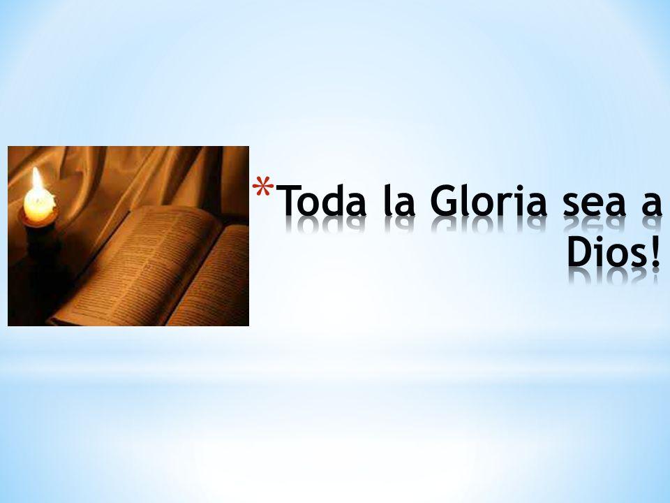 Toda la Gloria sea a Dios!
