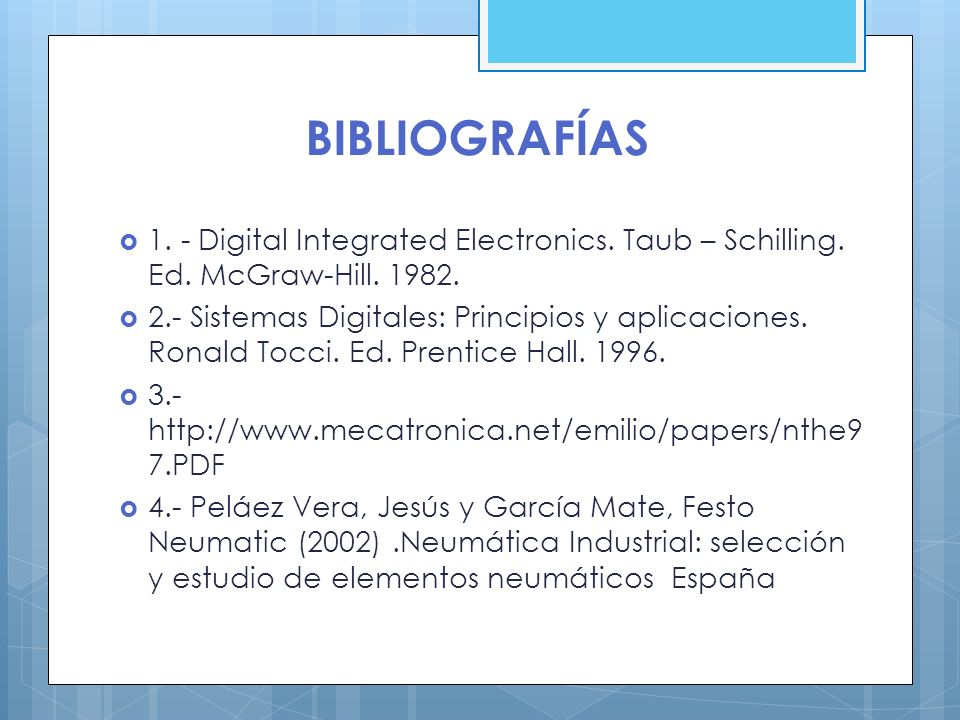BIBLIOGRAFÍAS 1. - Digital Integrated Electronics. Taub – Schilling. Ed. McGraw-Hill. 1982.