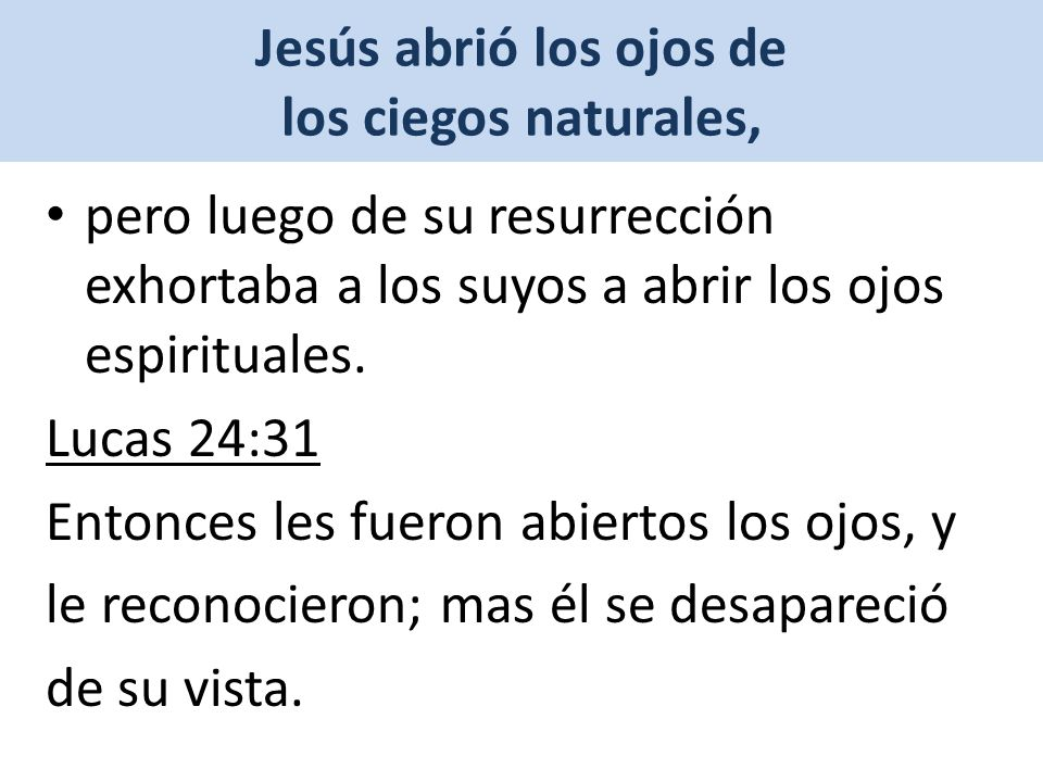 Jesús abrió los ojos de los ciegos naturales,