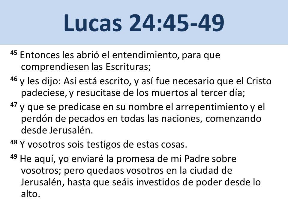 Lucas 24:45-49 45 Entonces les abrió el entendimiento, para que comprendiesen las Escrituras;