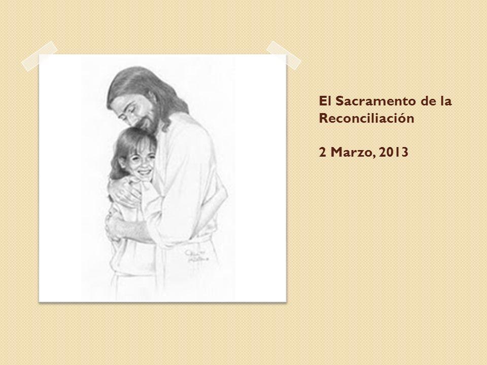 El Sacramento de la Reconciliación 2 Marzo, 2013
