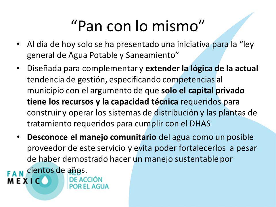 Pan con lo mismo Al día de hoy solo se ha presentado una iniciativa para la ley general de Agua Potable y Saneamiento