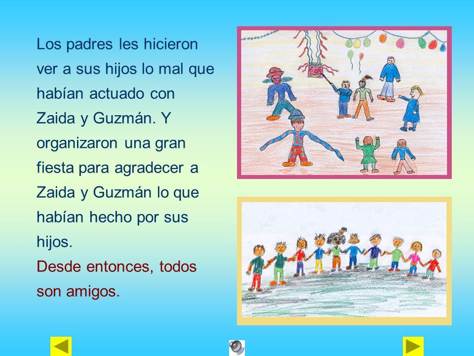 Los padres les hicieron ver a sus hijos lo mal que habían actuado con Zaida y Guzmán. Y organizaron una gran fiesta para agradecer a Zaida y Guzmán lo que habían hecho por sus hijos.