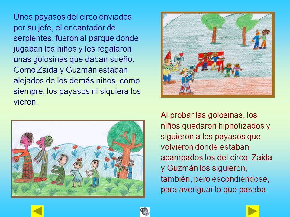 Unos payasos del circo enviados por su jefe, el encantador de serpientes, fueron al parque donde jugaban los niños y les regalaron unas golosinas que daban sueño. Como Zaida y Guzmán estaban alejados de los demás niños, como siempre, los payasos ni siquiera los vieron.