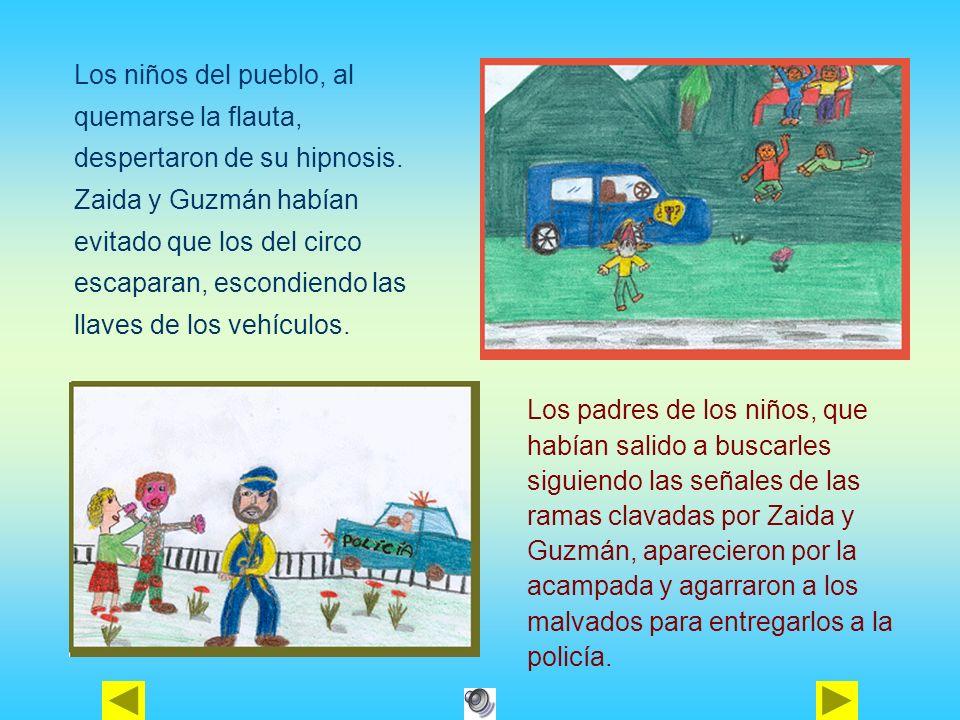 Los niños del pueblo, al quemarse la flauta, despertaron de su hipnosis. Zaida y Guzmán habían evitado que los del circo escaparan, escondiendo las llaves de los vehículos.