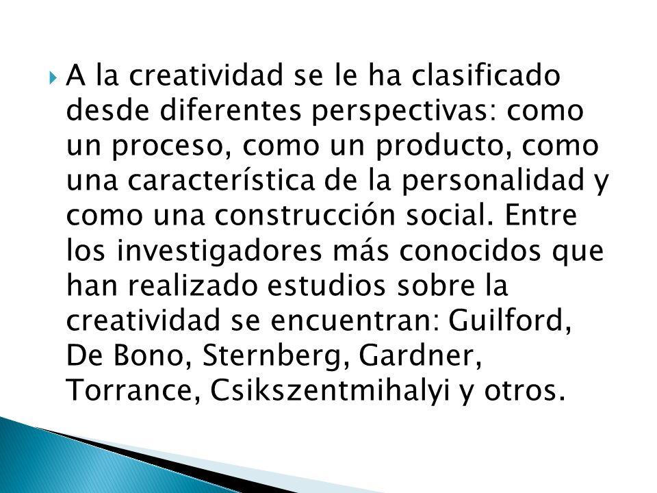 A la creatividad se le ha clasificado desde diferentes perspectivas: como un proceso, como un producto, como una característica de la personalidad y como una construcción social.