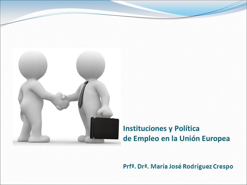 Instituciones y Política de Empleo en la Unión Europea Prfª. Drª