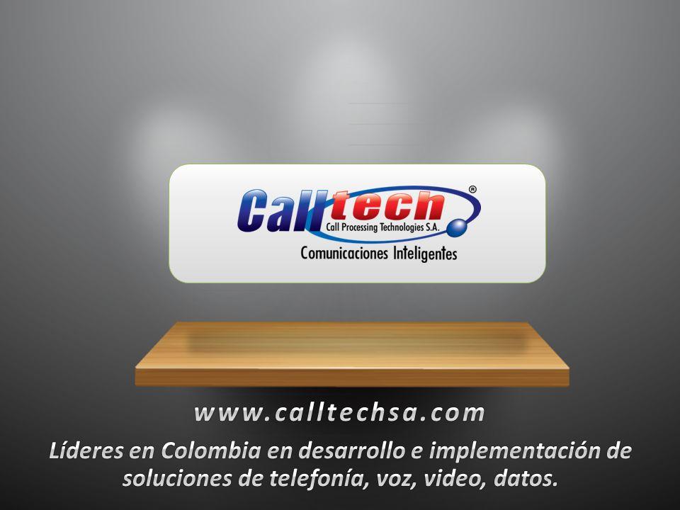 www.calltechsa.com Líderes en Colombia en desarrollo e implementación de soluciones de telefonía, voz, video, datos.