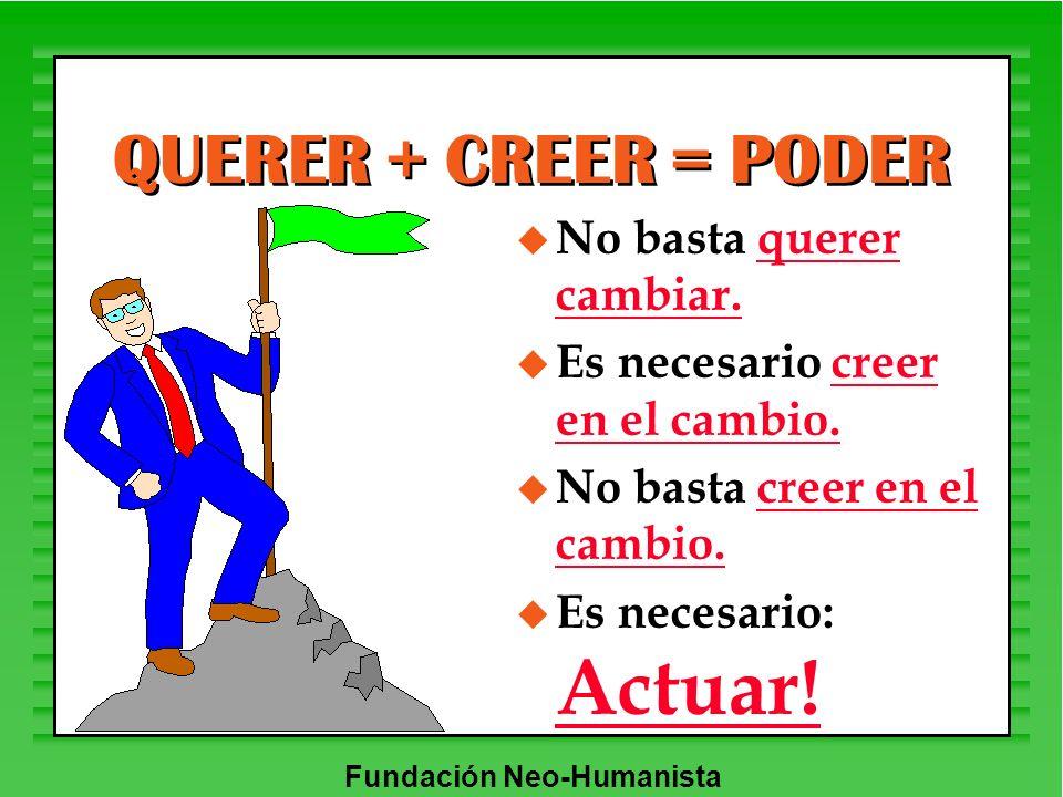 QUERER + CREER = PODER No basta querer cambiar.