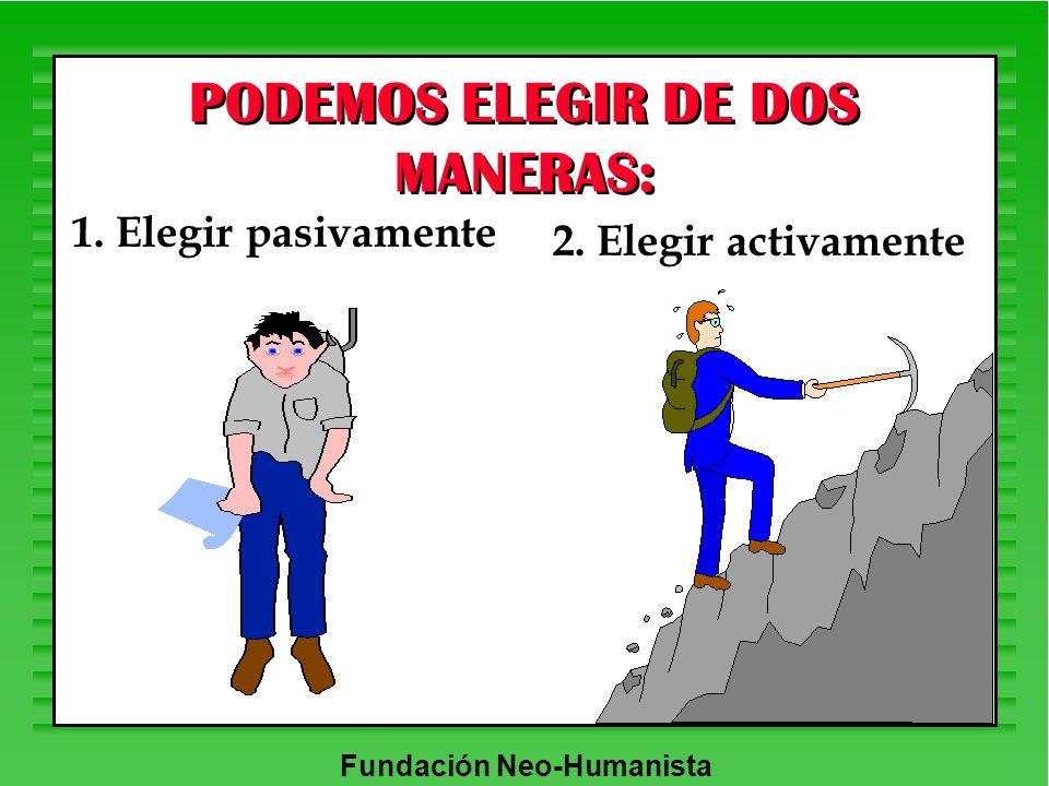 PODEMOS ELEGIR DE DOS MANERAS: