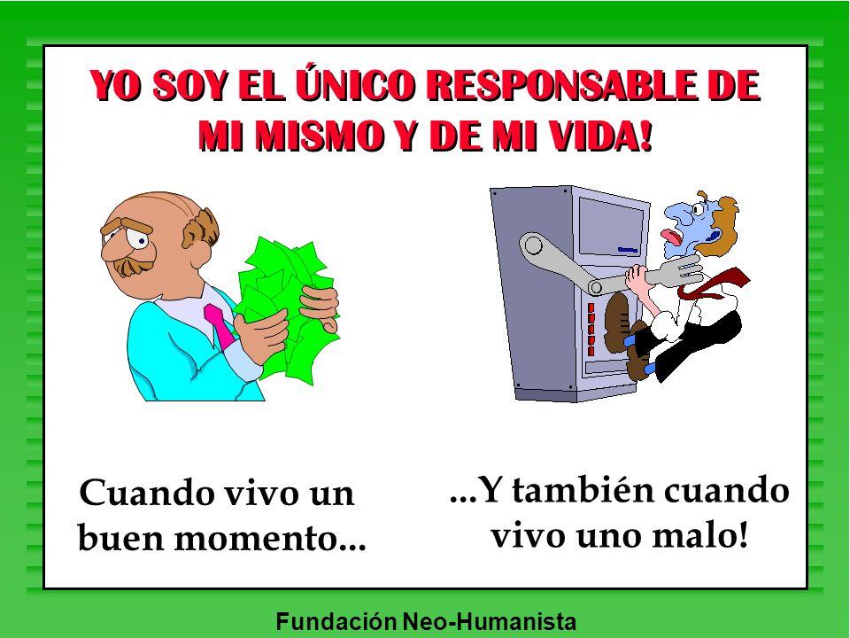 YO SOY EL ÚNICO RESPONSABLE DE MI MISMO Y DE MI VIDA!