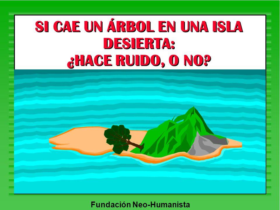 SI CAE UN ÁRBOL EN UNA ISLA DESIERTA: ¿HACE RUIDO, O NO