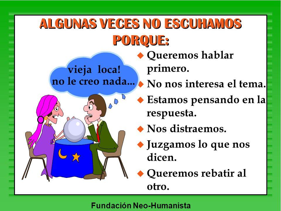 ALGUNAS VECES NO ESCUHAMOS PORQUE: