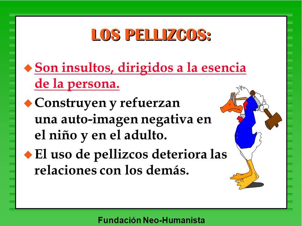 LOS PELLIZCOS: Son insultos, dirigidos a la esencia de la persona.