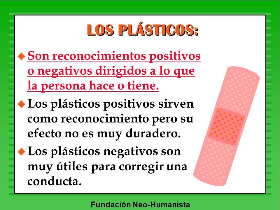 LOS PLÁSTICOS: Son reconocimientos positivos o negativos dirigidos a lo que la persona hace o tiene.