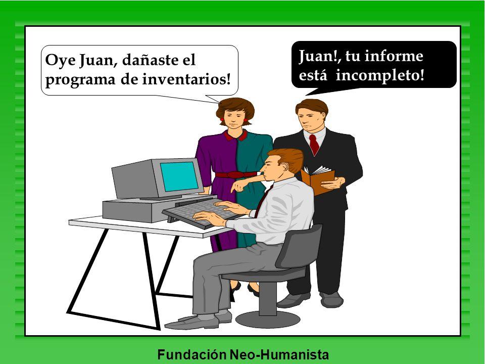 Juan!, tu informe está incompleto! Oye Juan, dañaste el programa de inventarios!
