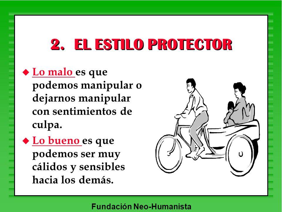 2. EL ESTILO PROTECTOR Lo malo es que podemos manipular o dejarnos manipular con sentimientos de culpa.