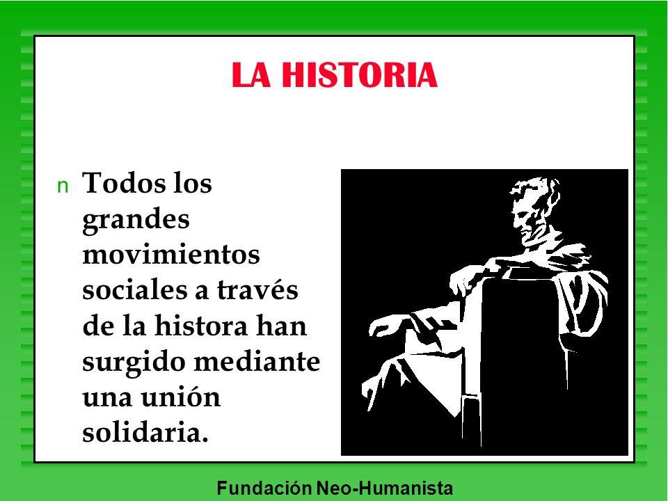 LA HISTORIA Todos los grandes movimientos sociales a través de la histora han surgido mediante una unión solidaria.
