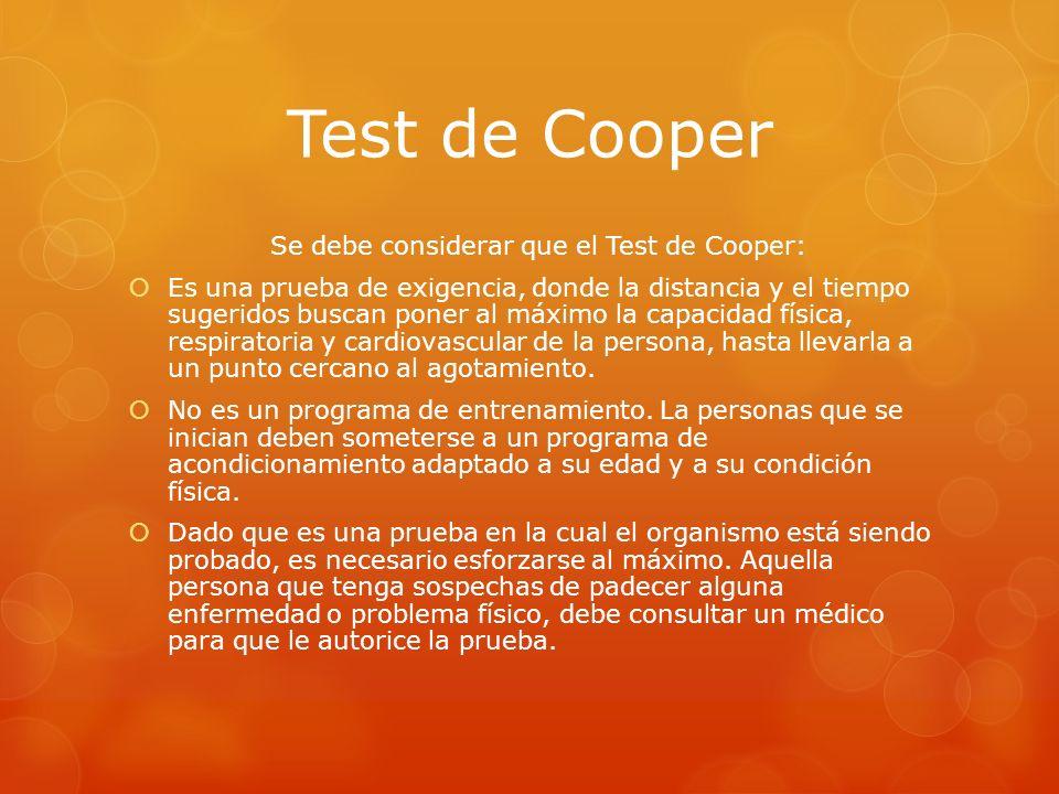Se debe considerar que el Test de Cooper: