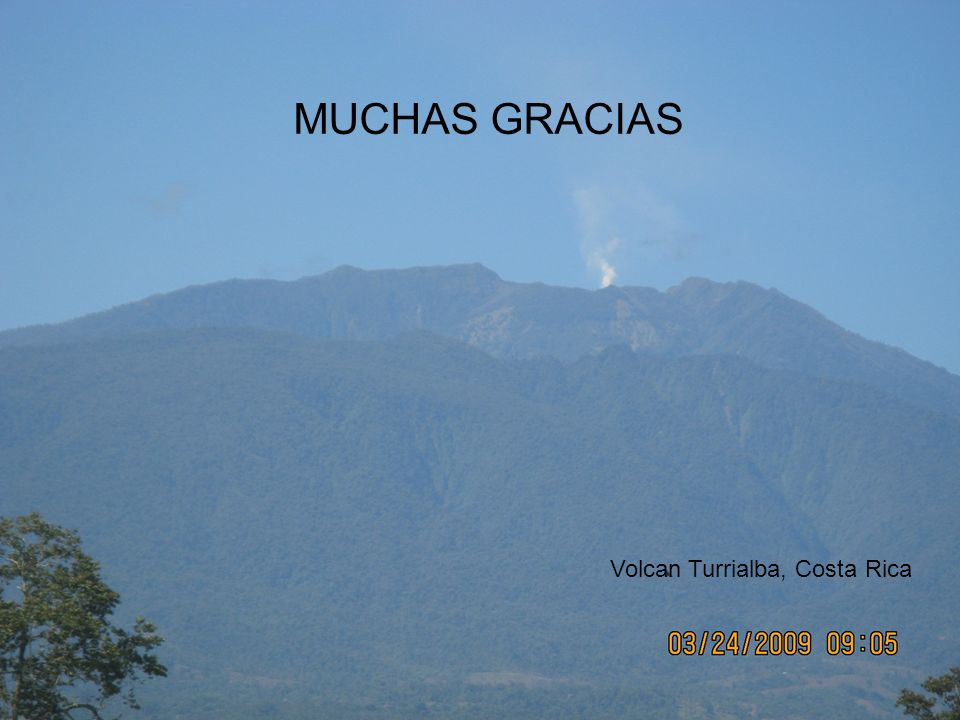 MUCHAS GRACIAS Volcan Turrialba, Costa Rica