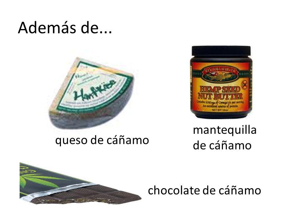 Además de... mantequilla de cáñamo queso de cáñamo chocolate de cáñamo