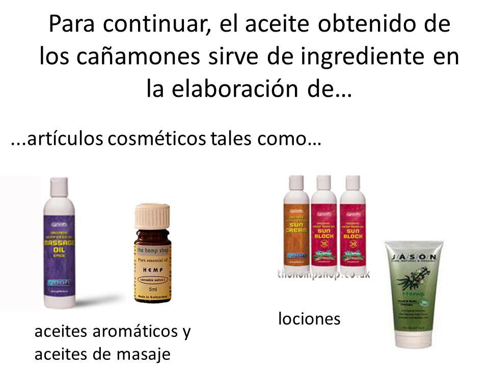Para continuar, el aceite obtenido de los cañamones sirve de ingrediente en la elaboración de…