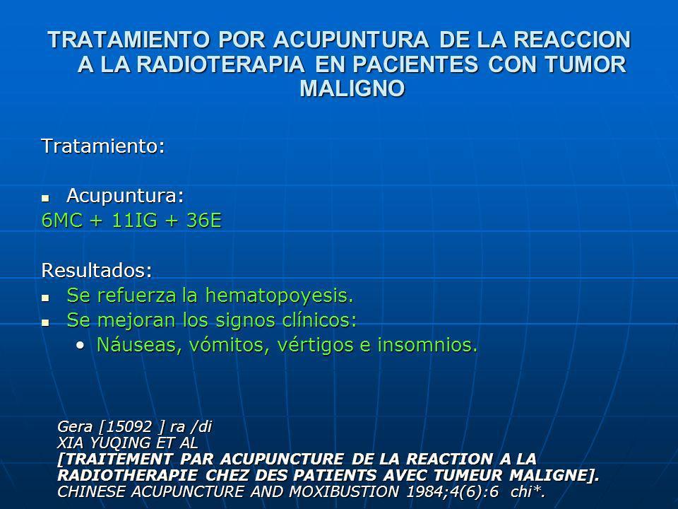 TRATAMIENTO POR ACUPUNTURA DE LA REACCION A LA RADIOTERAPIA EN PACIENTES CON TUMOR MALIGNO