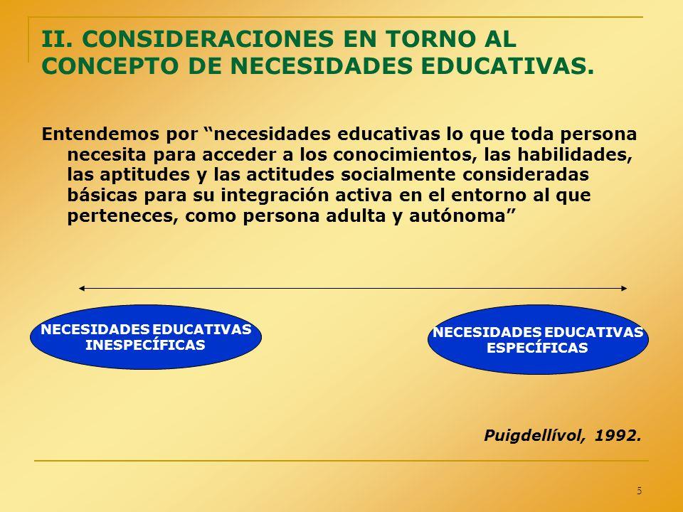 II. CONSIDERACIONES EN TORNO AL CONCEPTO DE NECESIDADES EDUCATIVAS.