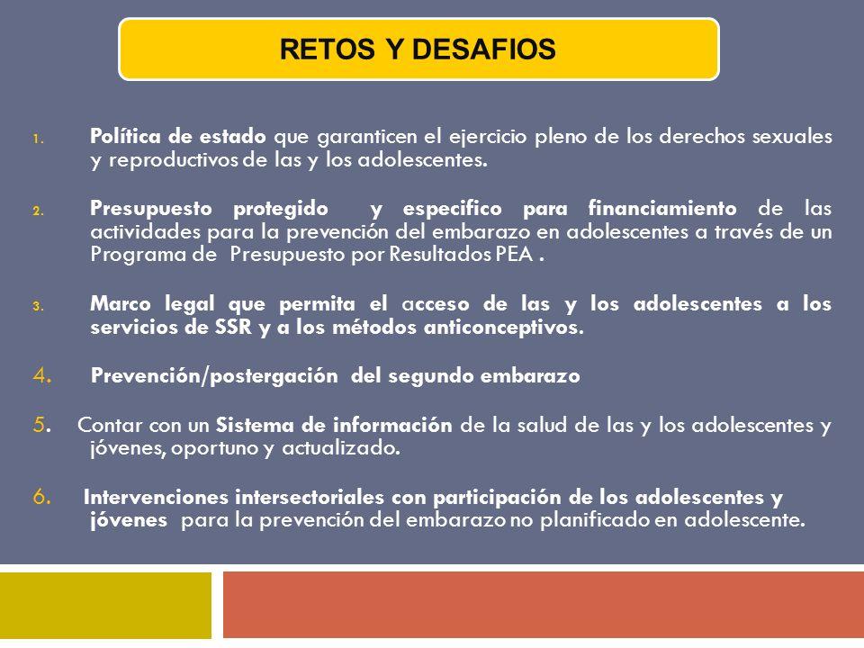 RETOS Y DESAFIOS Política de estado que garanticen el ejercicio pleno de los derechos sexuales y reproductivos de las y los adolescentes.