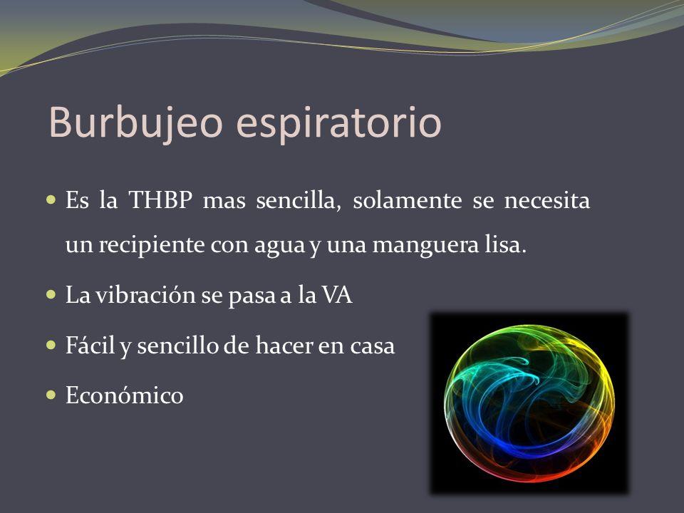Burbujeo espiratorio Es la THBP mas sencilla, solamente se necesita un recipiente con agua y una manguera lisa.