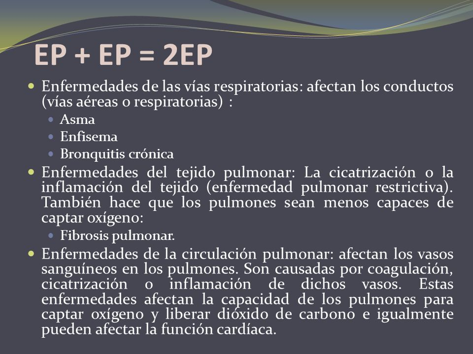 EP + EP = 2EP Enfermedades de las vías respiratorias: afectan los conductos (vías aéreas o respiratorias) :