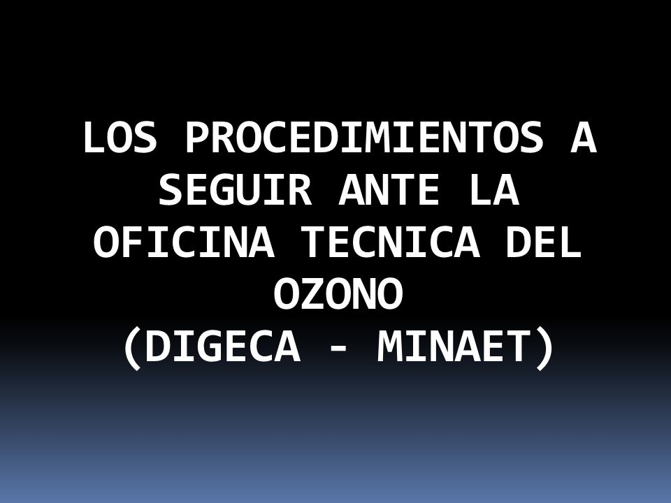 LOS PROCEDIMIENTOS A SEGUIR ANTE LA OFICINA TECNICA DEL OZONO (DIGECA - MINAET)