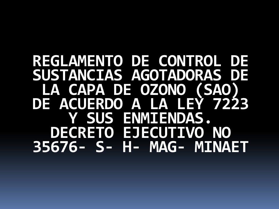 REGLAMENTO DE CONTROL DE SUSTANCIAS AGOTADORAS DE LA CAPA DE OZONO (SAO) DE ACUERDO A LA LEY 7223 Y SUS ENMIENDAS.